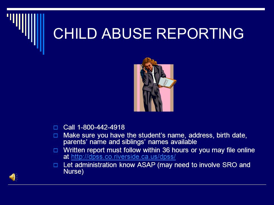 CHILD ABUSE  You must report if there is reasonable suspicion (someone with like training or experience would reasonably suspect abuse MAY have occurred)  It is not our responsibility to determine if actual abuse occurred – only that there is reasonable suspicion.