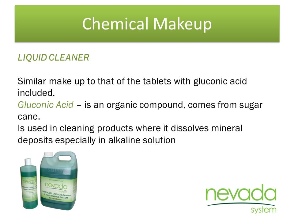 Chemical Makeup LIQUID CLEANER Similar make up to that of the tablets with gluconic acid included.