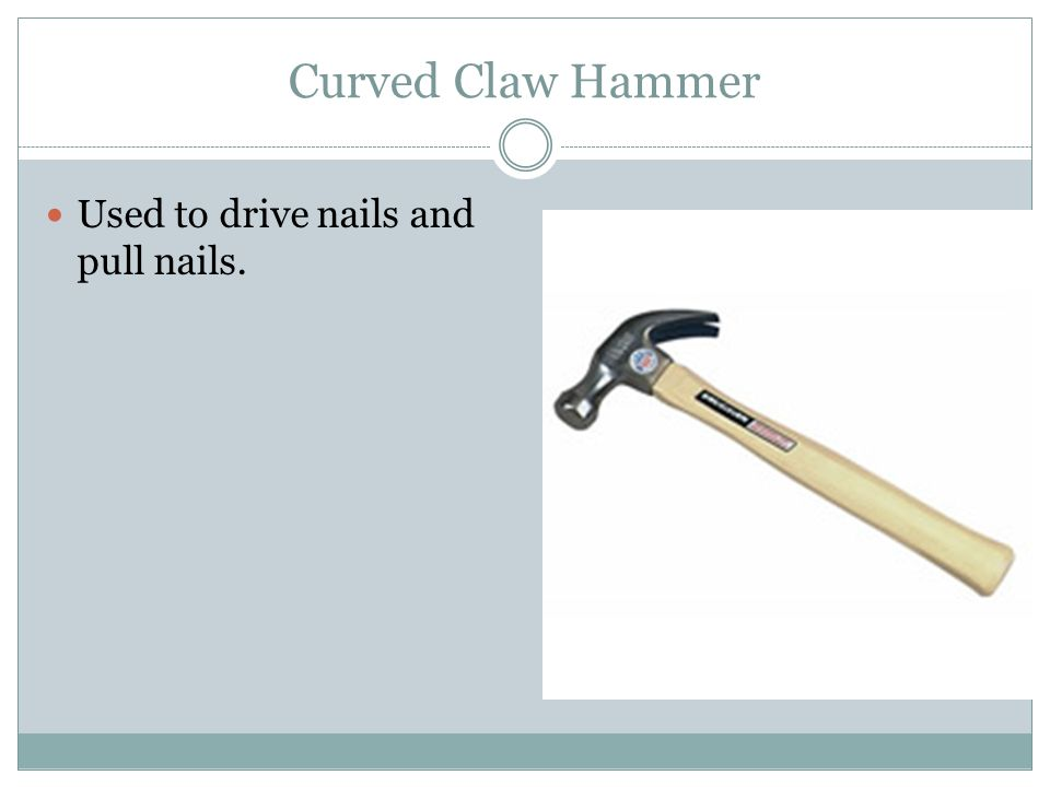 Curved Claw Hammer Used to drive nails and pull nails.