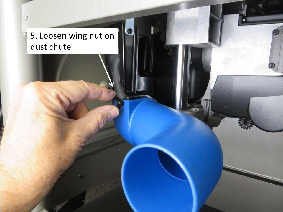 5. Loosen wing nut on dust chute