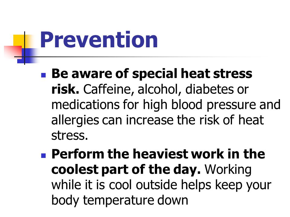 Prevention Be aware of special heat stress risk.