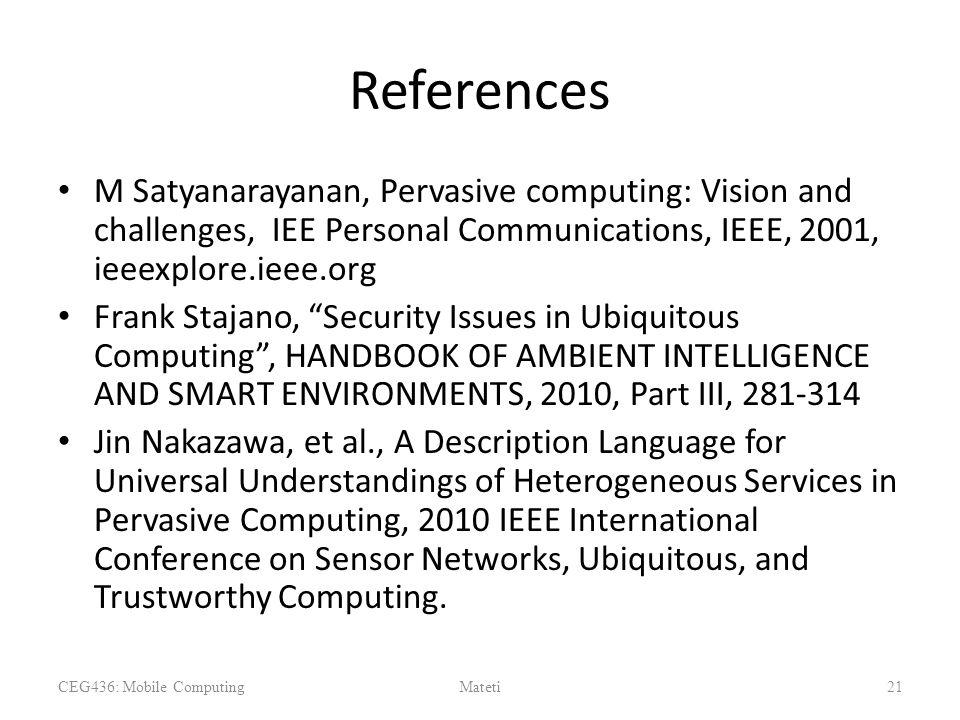 "References M Satyanarayanan, Pervasive computing: Vision and challenges, IEE Personal Communications, IEEE, 2001, ieeexplore.ieee.org Frank Stajano, """