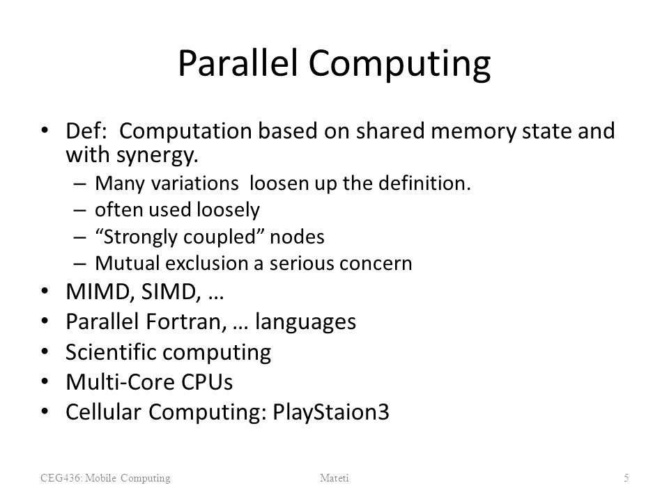 Parallel Computing Def: Computation based on shared memory state and with synergy. – Many variations loosen up the definition. – often used loosely –