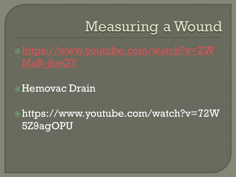  https://www.youtube.com/watch v=ZW MaR-jheGY https://www.youtube.com/watch v=ZW MaR-jheGY  Hemovac Drain  https://www.youtube.com/watch v=72W 5Z9agOPU