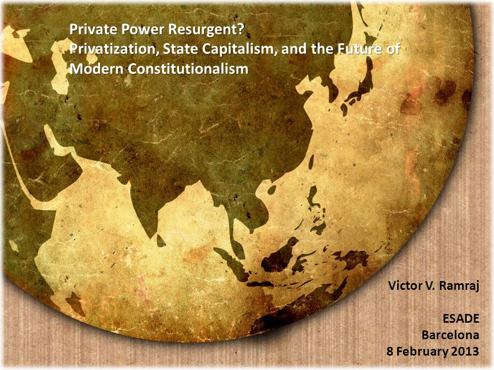 background mapping constitutionalism: states, companies, and regulators in a post-national world assuming… o the orthodox' liberal constitutional goal of limiting state power o the transformation of private power o the growth of global regulation … how do we make sense of state constitutionalism.