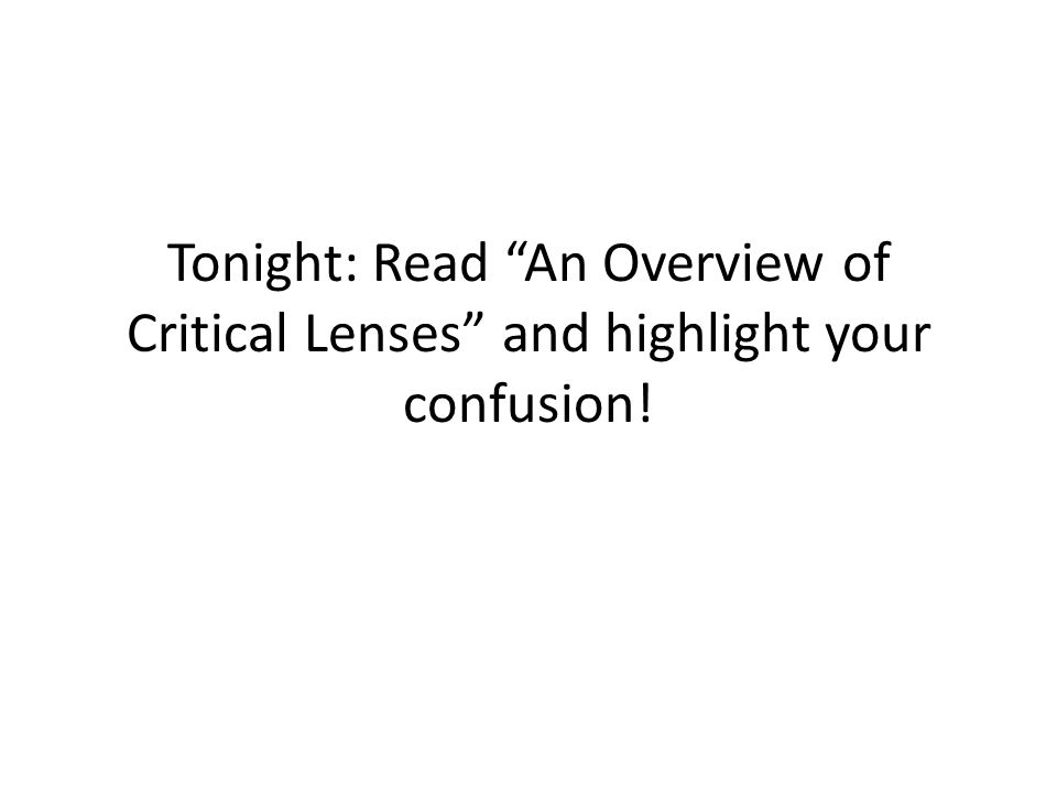 Tonight: Read An Overview of Critical Lenses and highlight your confusion!