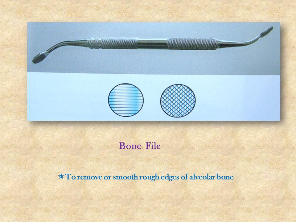 Bone File  To remove or smooth rough edges of alveolar bone