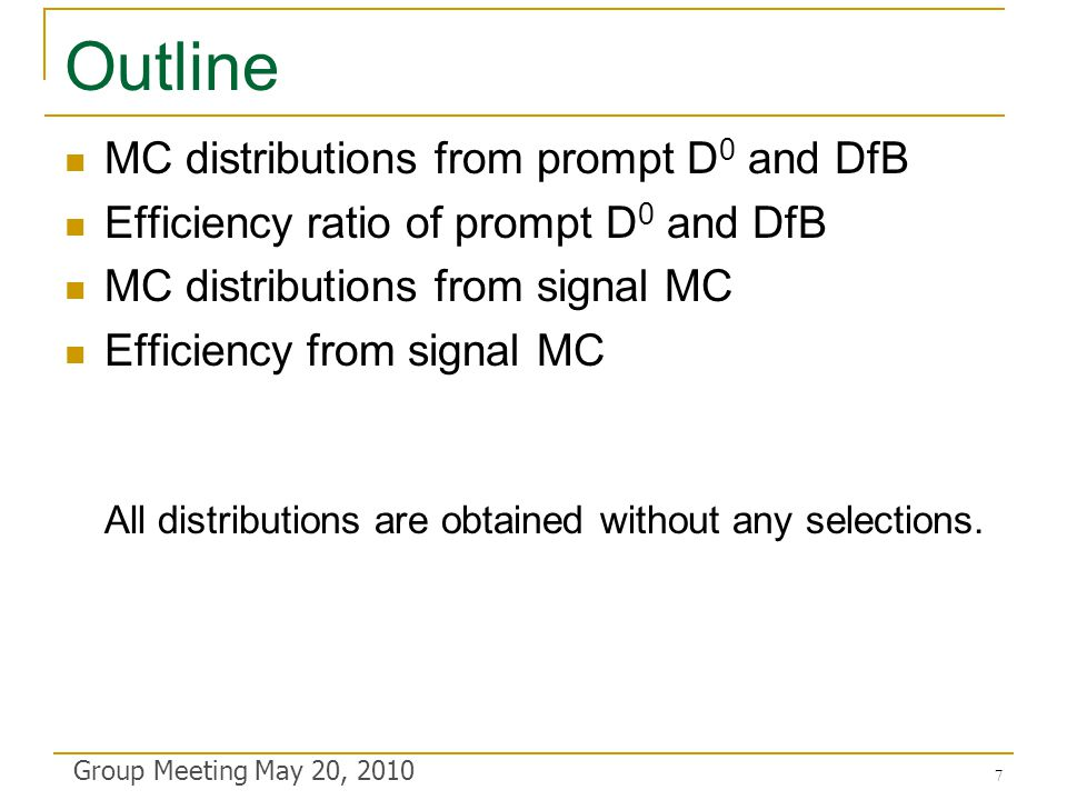 Outline MC distributions from prompt D 0 and DfB Efficiency ratio of prompt D 0 and DfB MC distributions from signal MC Efficiency from signal MC All distributions are obtained without any selections.
