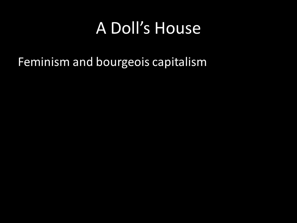 A Doll's House Feminism and bourgeois capitalism