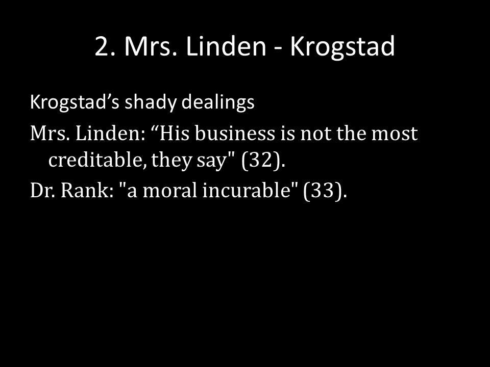 2. Mrs. Linden - Krogstad Krogstad's shady dealings Mrs.