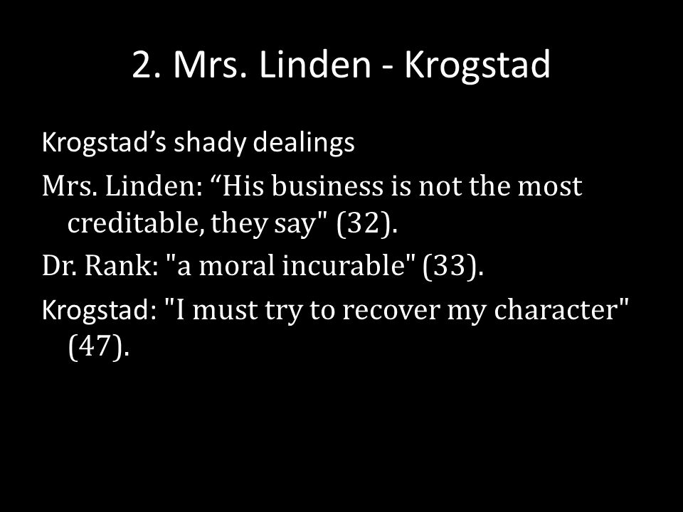 2. Mrs. Linden - Krogstad Krogstad's shady dealings Mrs.