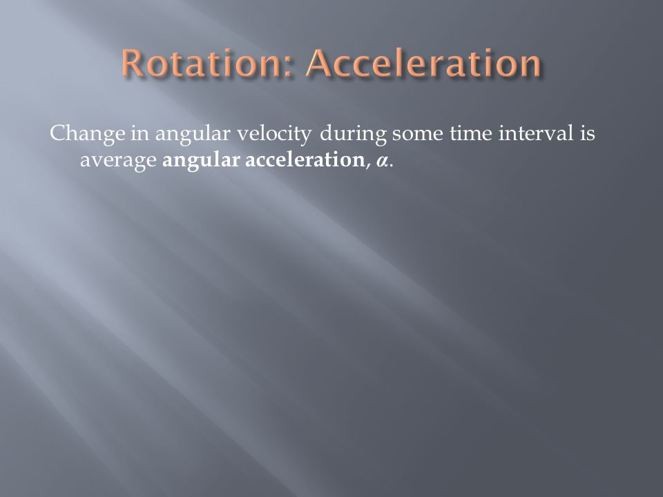 Change in angular velocity during some time interval is average angular acceleration, α.