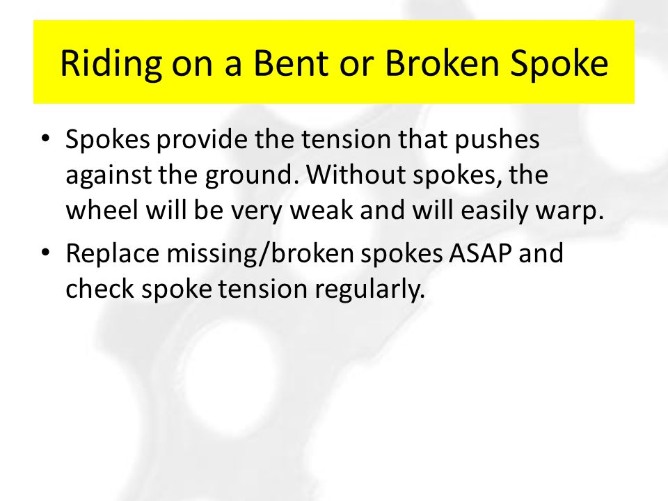 Riding on a Bent or Broken Spoke Spokes provide the tension that pushes against the ground.
