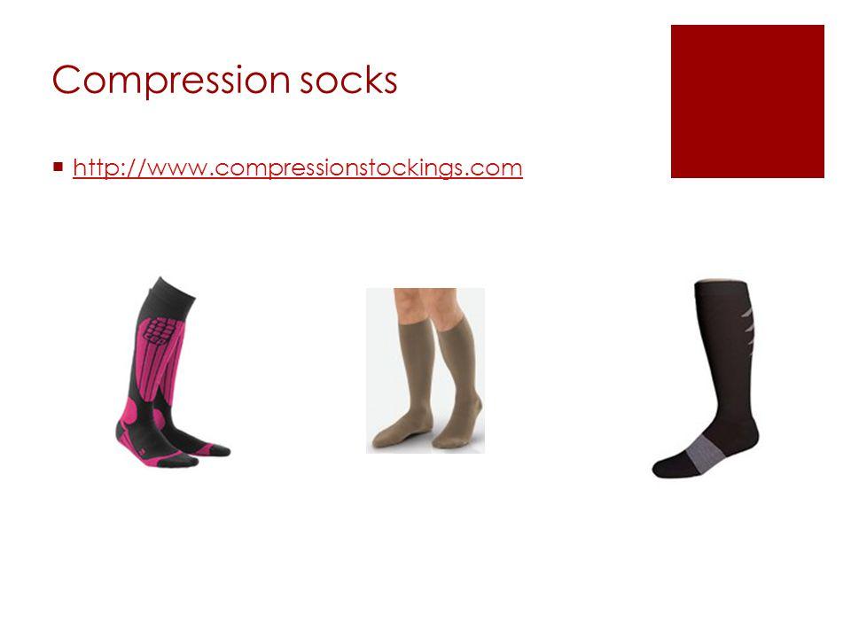 Compression socks  http://www.compressionstockings.com http://www.compressionstockings.com