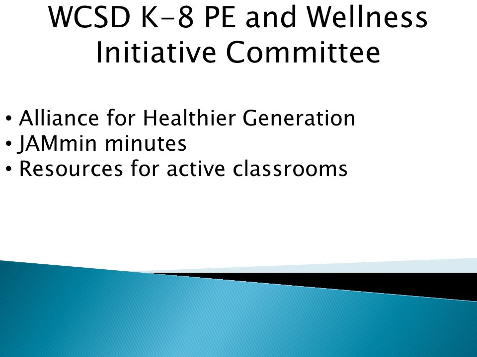WCSD K-8 PE and Wellness Initiative Committee Alliance for Healthier Generation JAMmin minutes Resources for active classrooms