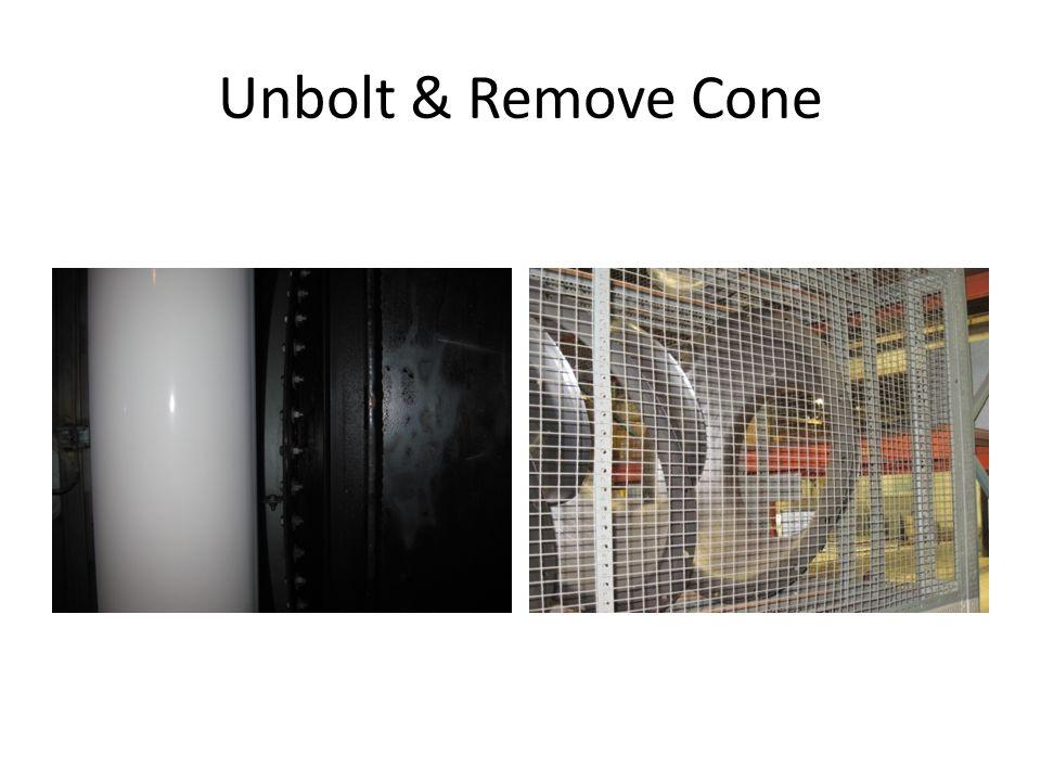 Unbolt & Remove Cone