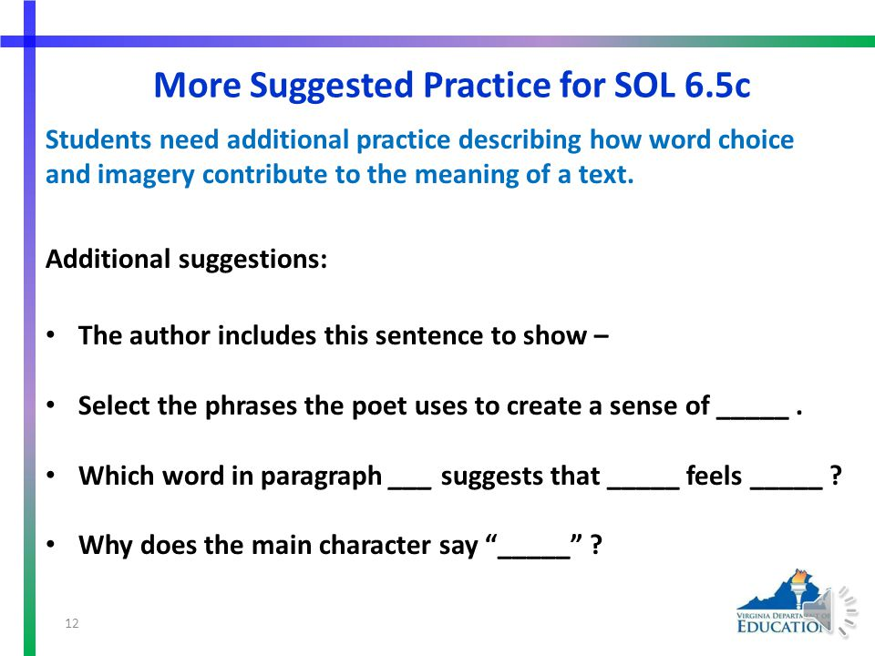 More Suggested Practice for SOL 6.5c Students need additional practice describing how word choice and imagery contribute to the meaning of a text.