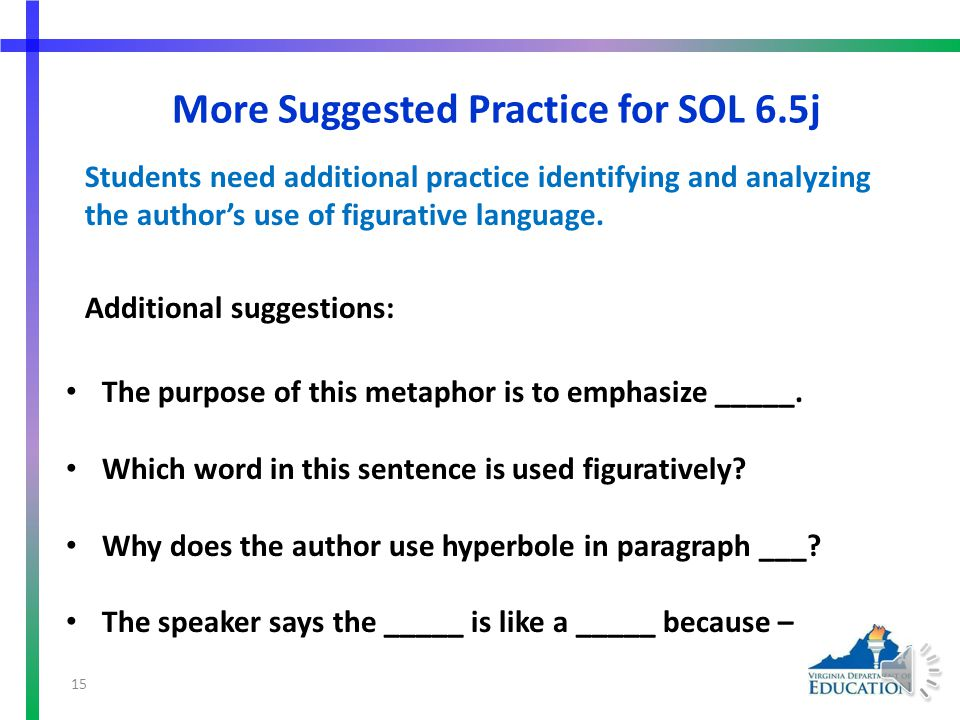 More Suggested Practice for SOL 6.5j Students need additional practice identifying and analyzing the author's use of figurative language.