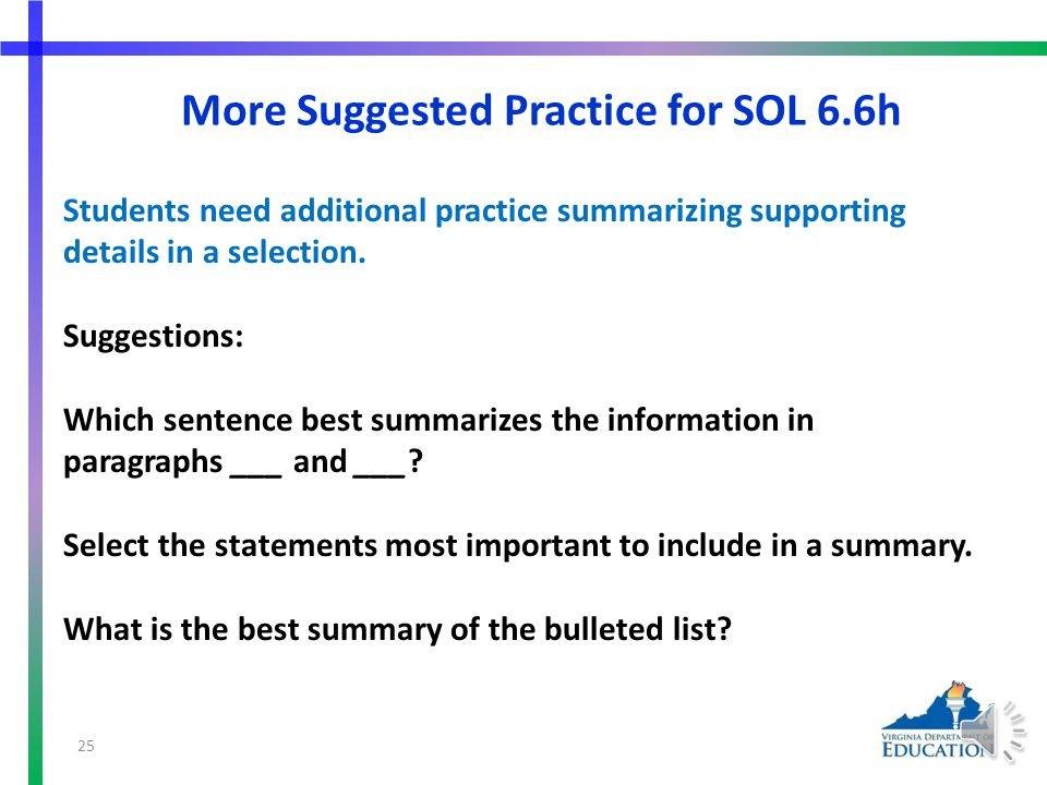 Suggested Practice for SOL 6.6h Students need additional practice summarizing supporting details in a selection.