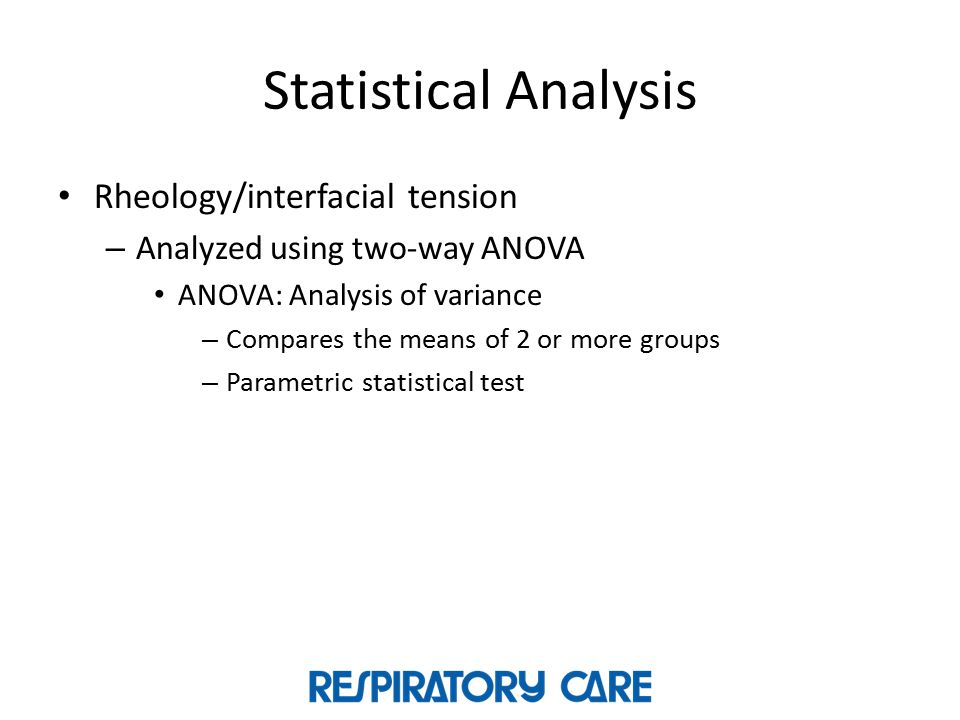 Statistical Analysis Rheology/interfacial tension – Analyzed using two-way ANOVA ANOVA: Analysis of variance – Compares the means of 2 or more groups – Parametric statistical test