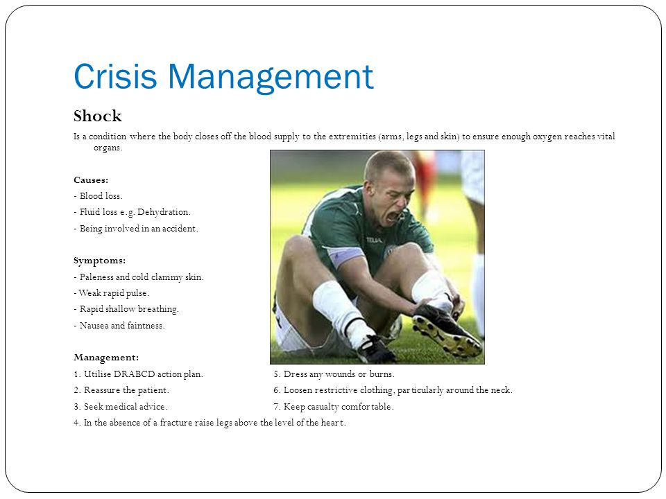 Crisis Management Shock Is a condition where the body closes off the blood supply to the extremities (arms, legs and skin) to ensure enough oxygen reaches vital organs.