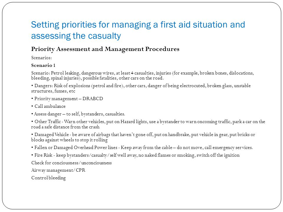 Setting priorities for managing a first aid situation and assessing the casualty Priority Assessment and Management Procedures Scenarios: Scenario 1 S