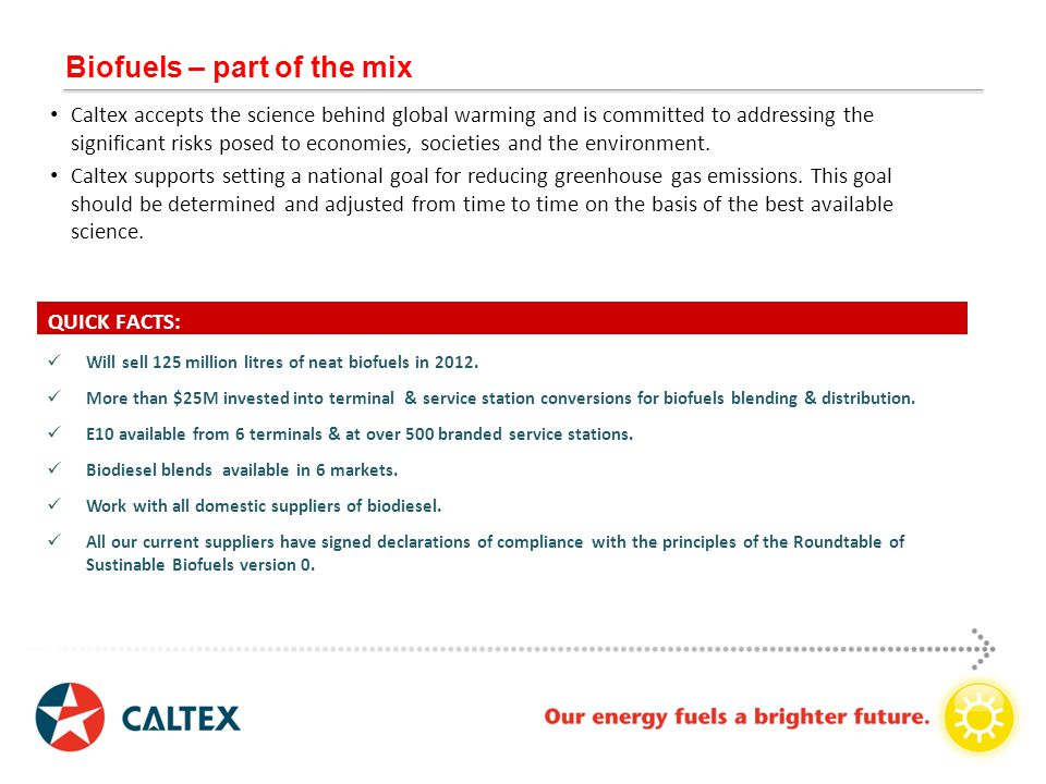 Biofuels – part of the mix Caltex accepts the science behind global warming and is committed to addressing the significant risks posed to economies, societies and the environment.