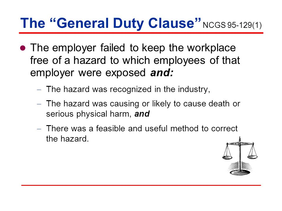 The employer failed to keep the workplace free of a hazard to which employees of that employer were exposed and:  The hazard was recognized in the industry,  The hazard was causing or likely to cause death or serious physical harm, and  There was a feasible and useful method to correct the hazard.