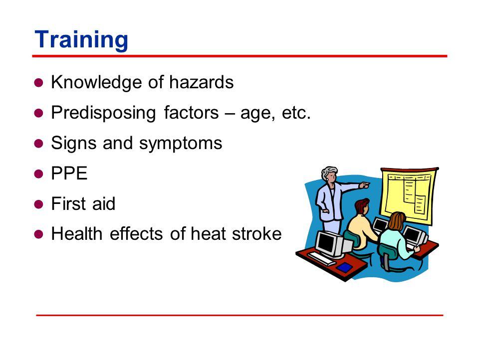 Training Knowledge of hazards Predisposing factors – age, etc.