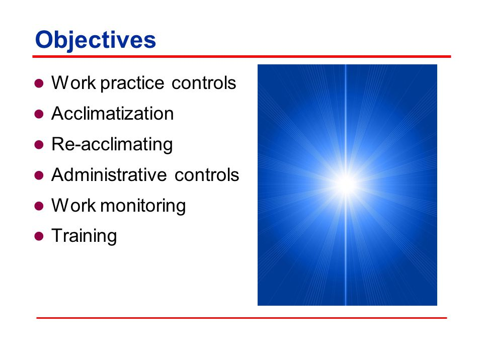 Objectives Work practice controls Acclimatization Re-acclimating Administrative controls Work monitoring Training