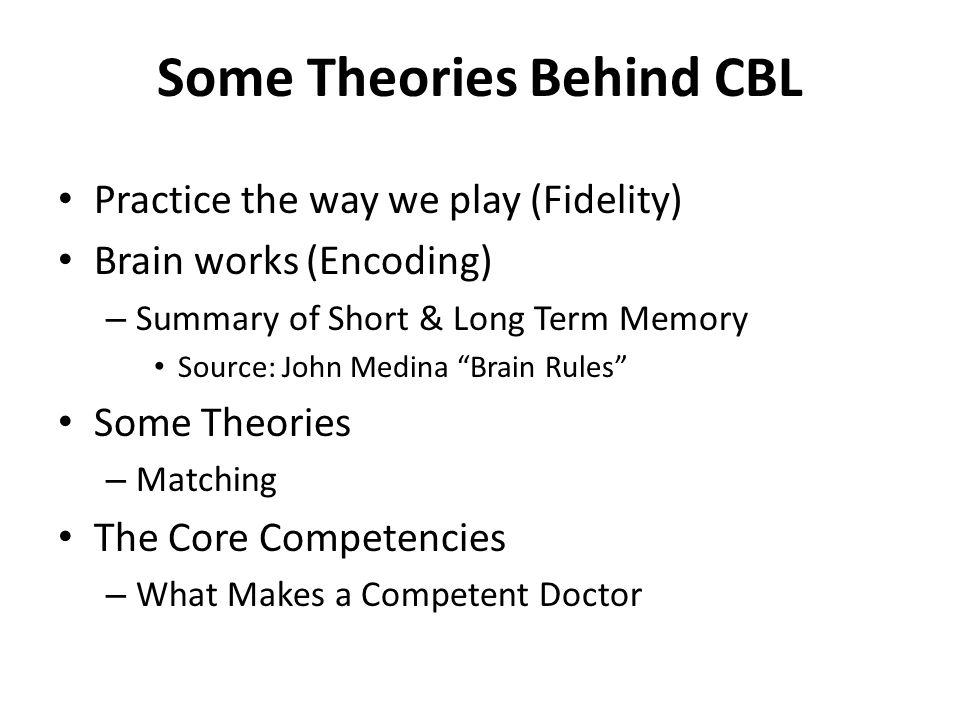 "Some Theories Behind CBL Practice the way we play (Fidelity) Brain works (Encoding) – Summary of Short & Long Term Memory Source: John Medina ""Brain R"