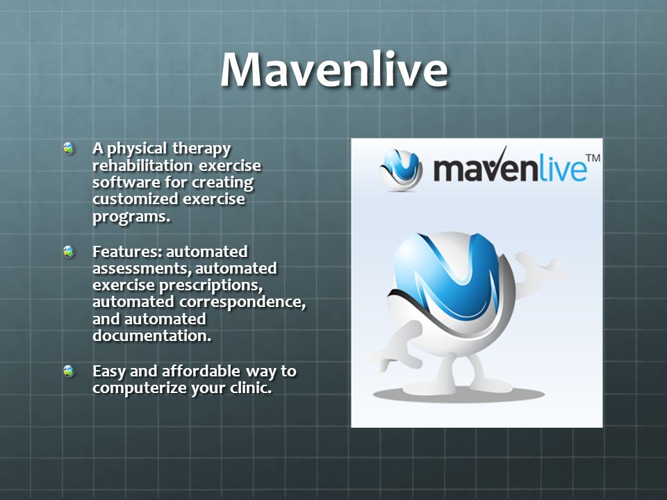 Mavenlive A physical therapy rehabilitation exercise software for creating customized exercise programs. Features: automated assessments, automated ex