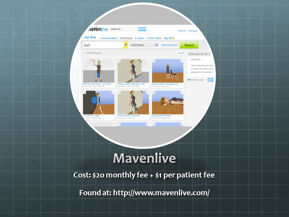 Mavenlive Cost: $2o monthly fee + $1 per patient fee Found at: http://www.mavenlive.com/