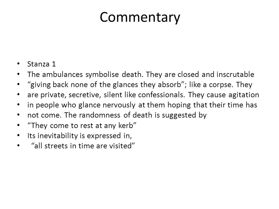 Commentary Stanza 1 The ambulances symbolise death.