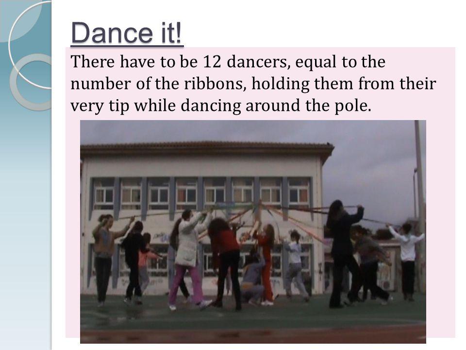 Dance it.