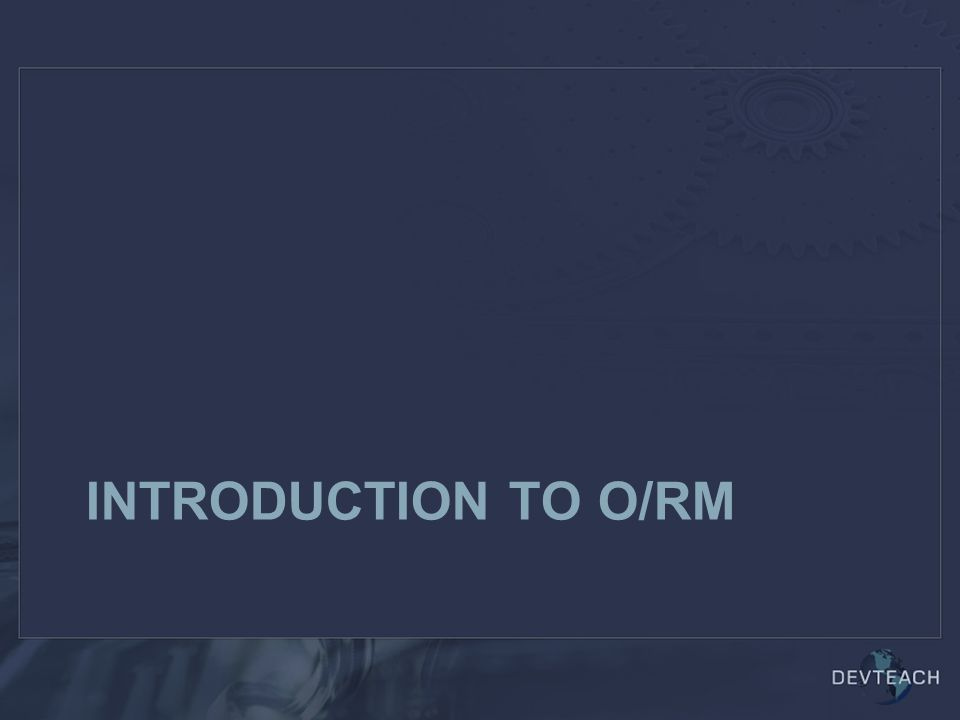 INTRODUCTION TO O/RM
