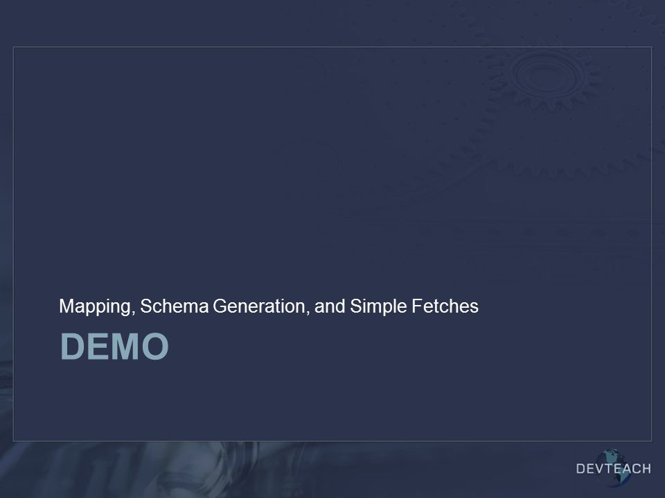 DEMO Mapping, Schema Generation, and Simple Fetches