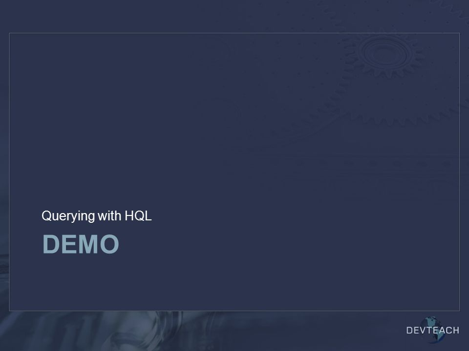DEMO Querying with HQL