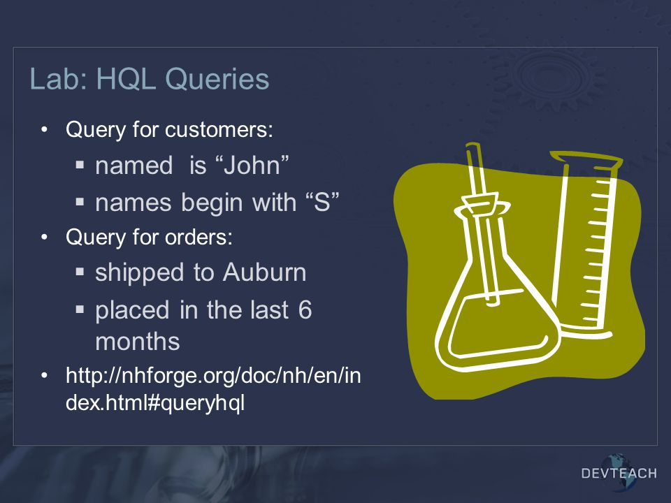 "Lab: HQL Queries Query for customers:  named is ""John""  names begin with ""S"" Query for orders:  shipped to Auburn  placed in the last 6 months htt"