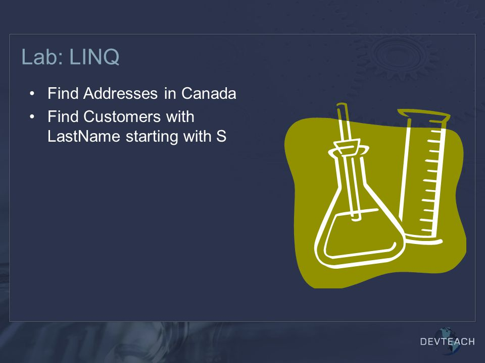 Lab: LINQ Find Addresses in Canada Find Customers with LastName starting with S