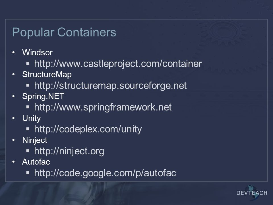 Popular Containers Windsor  http://www.castleproject.com/container StructureMap  http://structuremap.sourceforge.net Spring.NET  http://www.springf