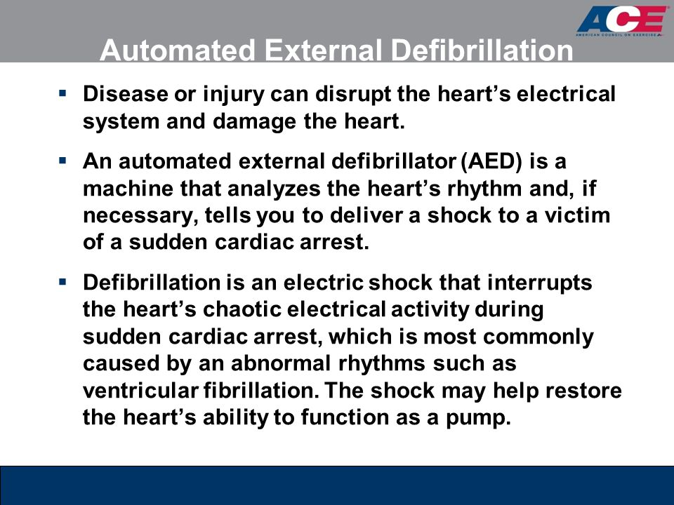 Automated External Defibrillation  Disease or injury can disrupt the heart's electrical system and damage the heart.  An automated external defibril