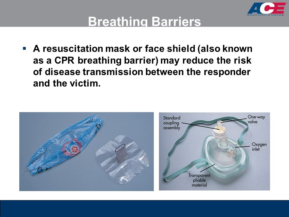 Breathing Barriers  A resuscitation mask or face shield (also known as a CPR breathing barrier) may reduce the risk of disease transmission between t
