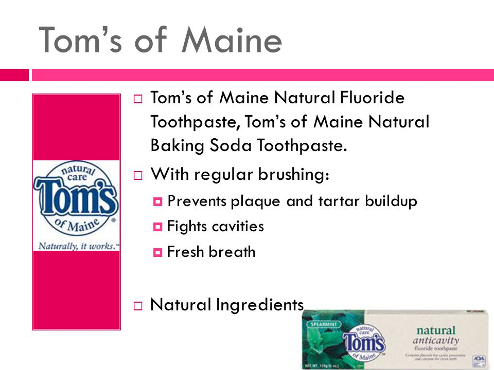Tom's of Maine  Tom's of Maine Natural Fluoride Toothpaste, Tom's of Maine Natural Baking Soda Toothpaste.