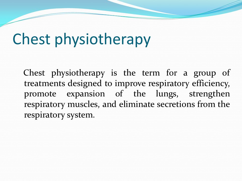 Chest physiotherapy Chest physiotherapy is the term for a group of treatments designed to improve respiratory efficiency, promote expansion of the lungs, strengthen respiratory muscles, and eliminate secretions from the respiratory system.