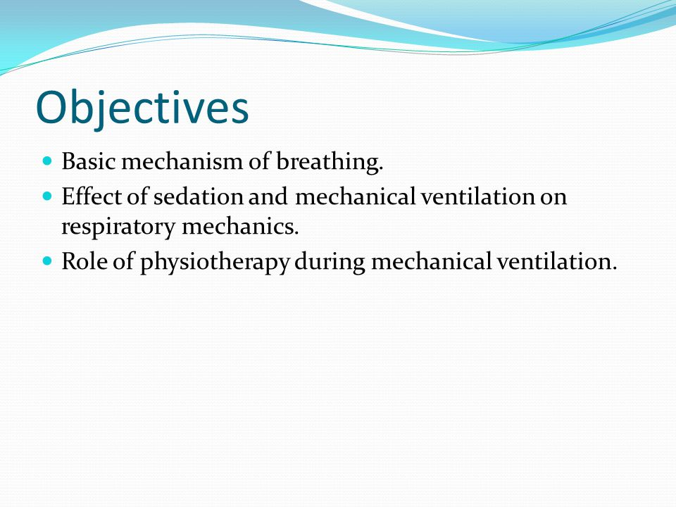 Objectives Basic mechanism of breathing.
