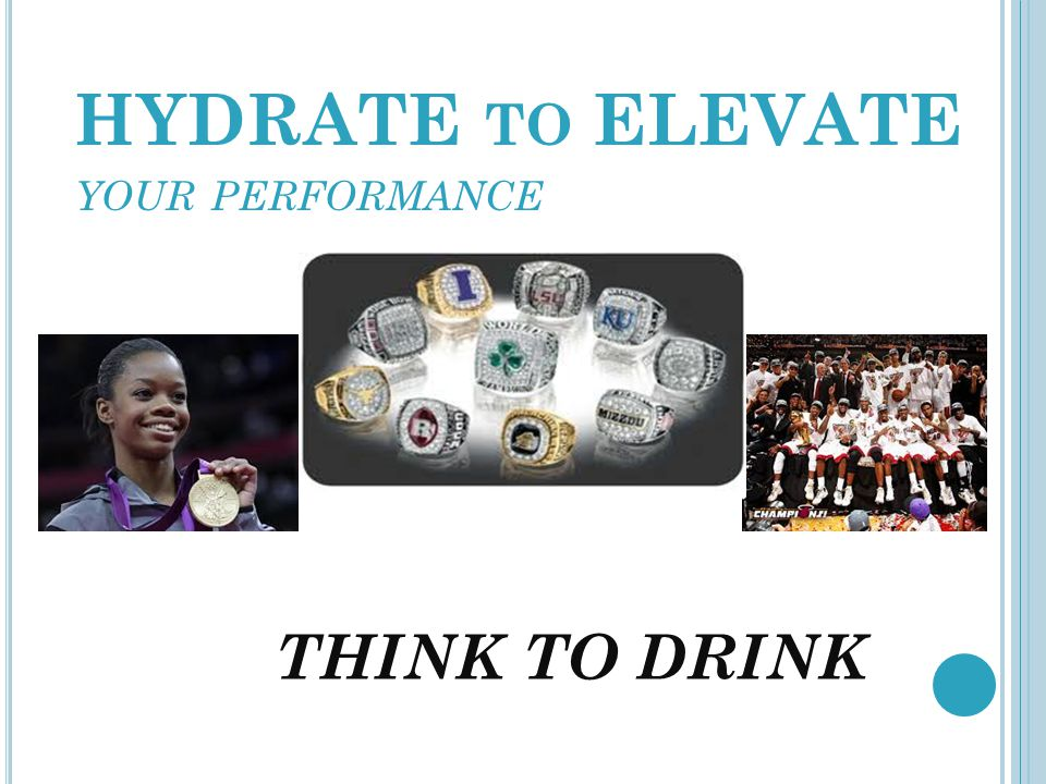HYDRATE TO ELEVATE YOUR PERFORMANCE THINK TO DRINK