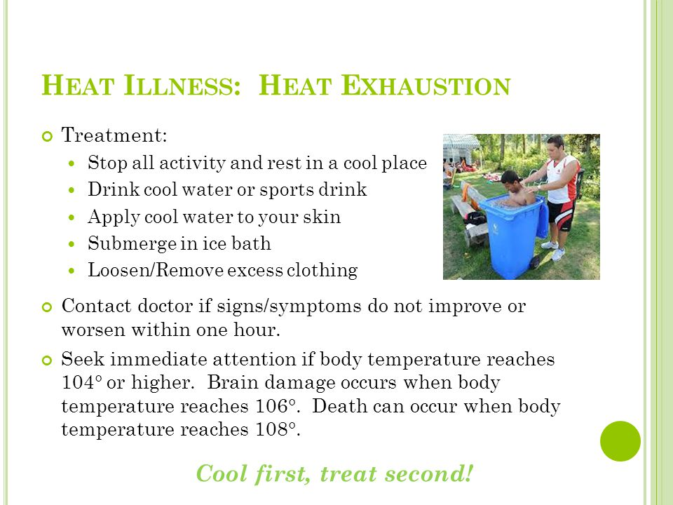 H EAT I LLNESS : H EAT E XHAUSTION Treatment: Stop all activity and rest in a cool place Drink cool water or sports drink Apply cool water to your ski