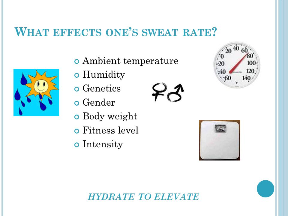 W HAT EFFECTS ONE ' S SWEAT RATE .