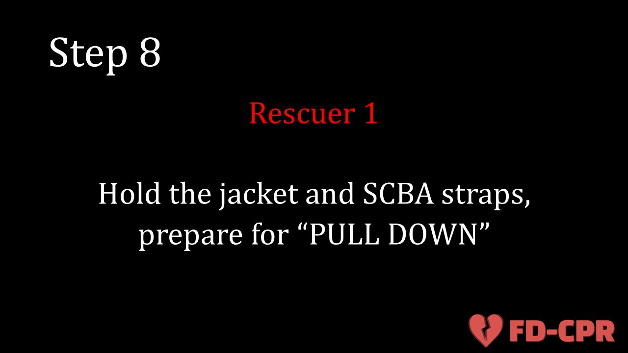 """Step 8 Rescuer 1 Hold the jacket and SCBA straps, prepare for """"PULL DOWN"""""""